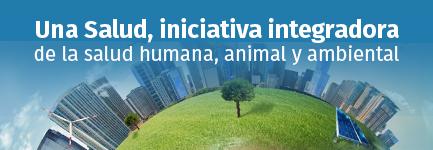 Una Salud, iniciativa integradora de la salud humana, animal y ambiental
